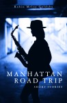 Manhattan Road Trip: Short Stories